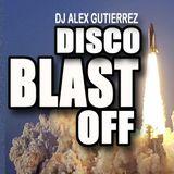 DISCO BLAST OFF DJ Alex Gutierrez