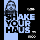 Shake Your Haus - ep. 23 - Presented by RICO