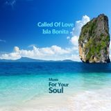 Called Of Love - Isla Bonita [Music For Your Soul]