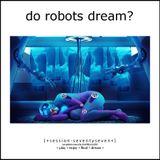 Do Robots Dream? [session 077]