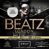 BEATZ LONDON @SWAY SATURDAY 31st MARCH