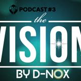 The Vision (Podcast#3) Mixedby D-Nox
