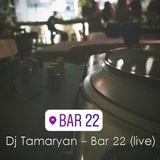 Dj Tamaryan - Bar 22 (live)