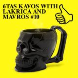 6TAS KAVOS WITH LAKRICA AND MAVROS #10