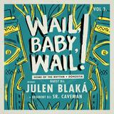 WAIL, BABY, WAIL VOL.3.: JULEN BLAKÁ + SR. CAVEMAN ( Mar. 13th, 2015)