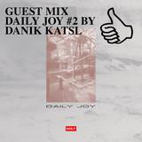 GUEST MIX DAILY JOY #2 BY DANIK KATSL