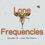 Lone Frequencies [i like this cherry]