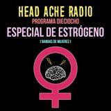 """Head Ache Radio : Programa 18 """"Especial de Estrógeno"""""""