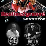 Destine2groove Mixshow w/ DJ Reckonize & DJ Latin G