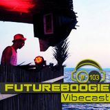 Futureboogie @ Vibecast Sessions #103 - Vibe FM