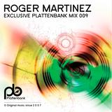 Roger Martinez - Exclusive Plattenbank Mix 009