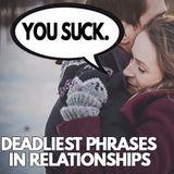 Deadliest Phrases in Relationships
