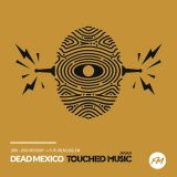 Dead Mexico: Touched Music