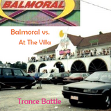 Balmoral vs. At the Villa trance battle 'part 1