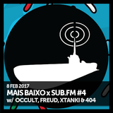 Mais Baixo x SUB.FM #4 (08.02.2017) w/ Occult, Freud, Xtanki & 404 Not Found