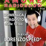 LORENZOSPEED* presents AMORE Radio Show 736 Domenica 26 Agosto 2018