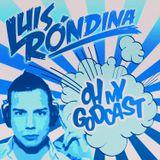 Luis Rondina - Oh My Godcast (Episode #008)