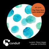 Conduit Set #141 | The Floor Slick With Ambrosia (curated by Steve Vegas) [GYSHIDO]