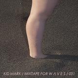 Kid Mark - Mixtape For W Λ V E S 031