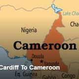 Cardiff To Cameroon - Omnibus Edition for week ending 16th February 2018 (VCS Radio Cardiff)