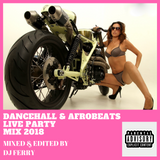 DANCEHALL & AFROBEATS LIVE PARTY MIX 2018 - DJ FERRY NIHAL