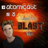 Atomicast # 3 Mixed By Blast