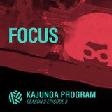 Kajunga Program SE.2 EP.3 - Focus