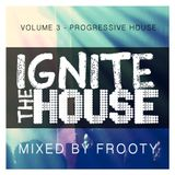 Ignite The House Vol 3 - Mixed By Frooty (2016)