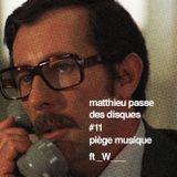 MATTHIEU PASSE DES DISQUES #11 - PIÈGE MUSIQUE