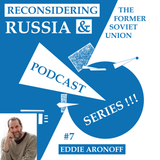 Reconsidering Russia Podcast #7: Eddie Aronoff