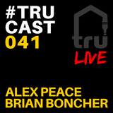 TRUcast 041 LIVE - Alex Peace & Brian Boncher
