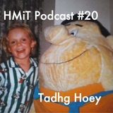 HMiT Podcast #20 - Tadhg Hoey (04/17/2015)