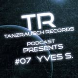 Tanzrausch Records Podcast #07 Yves S