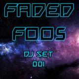 FADED FOO5 (DJ Set 001)