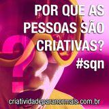 004 - Por que as pessoas são criativas #sqn