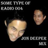 Some Type of Radio Volume 004 Jon Deeper Mix
