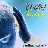 1989 Remixed - Canihuante Mix
