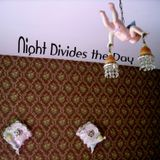 Night Divides the Day