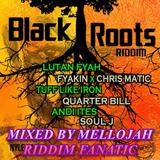 Black Roots Riddim Mixed By MELLOJAH RIDDIM FANATIC