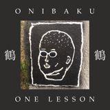 ONIBAKU - ONE LESSON