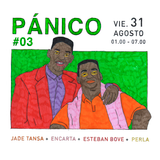 PÁNICO #03 | Encarta · Esteban Bove · Jade Tansa · Perla | Sala Malandar 31.08.2018