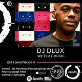 DJ Dlux - We Play Music - Podcast Episode 368 - UK Garage