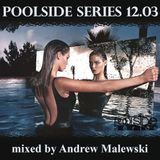 Poolside Series 12.03. - mixed by Andrew Malewski