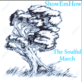 ShowEmHow  The Soulful March