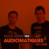 Mutual Respekt 103 with Audiomatiques