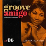 Groove Amigo - ReGrooved Sessions vol. 06 (Aretha Franklin)