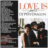 Dj Puff Dragon Presents Love Is Pt 2 ….Valentines Day Mix