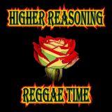 Higher Reasoning Reggae Time 12.3.17