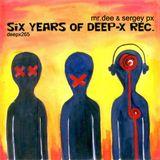 [deepx265] Mr.Dee & Sergey PX - Six Years Of Deep-X Rec.