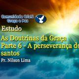 Parte 6 - A Perseverança dos santos - Pr. Nilson Lima